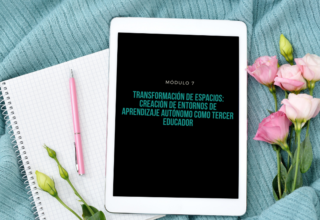Módulo 7: Transformación de espacios: Creación de entornos de aprendizaje autónomo como tercer educador